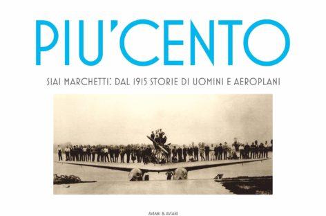 Più Cento: Siai Marchetti dal 1915 storie di uomini e aeroplani
